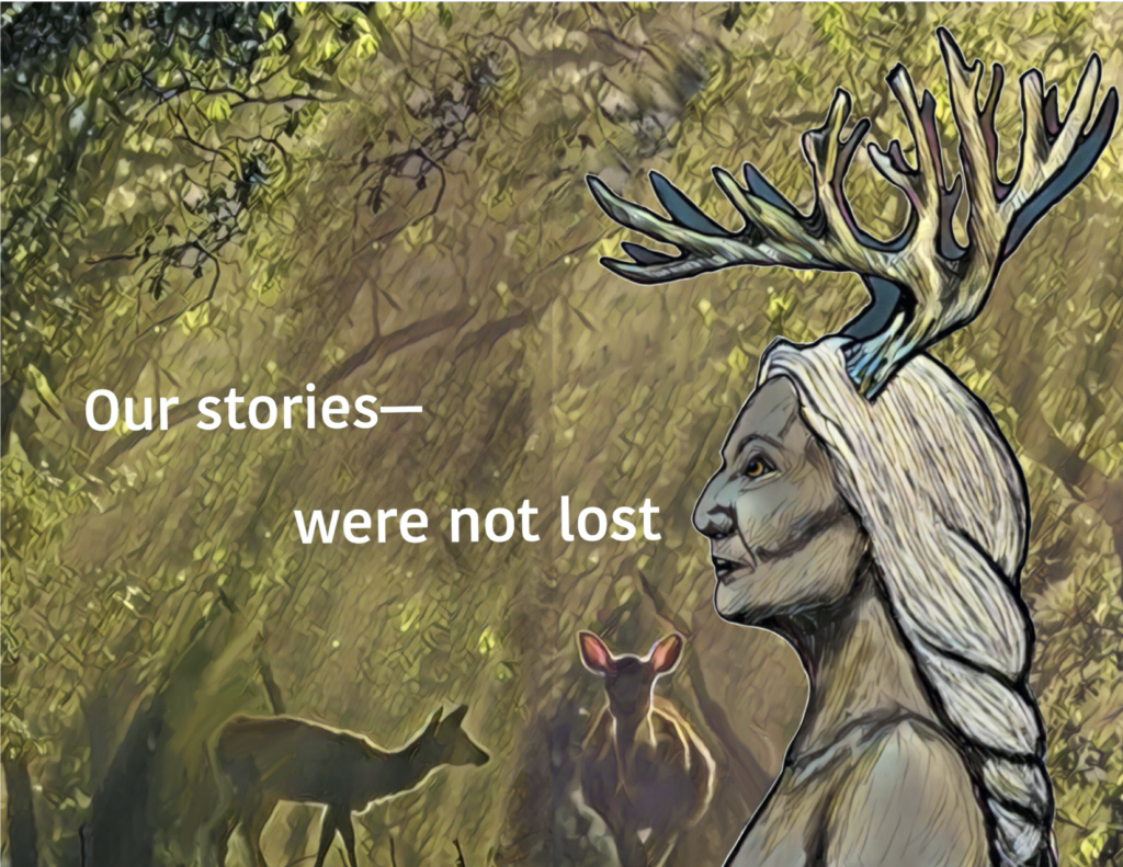 "White sans-serif text reads ""Our stories— / were not lost"". In the foreground is deerwoman, a matriarch with long white hair in a braid and antlers. In the background are two does in a forest."