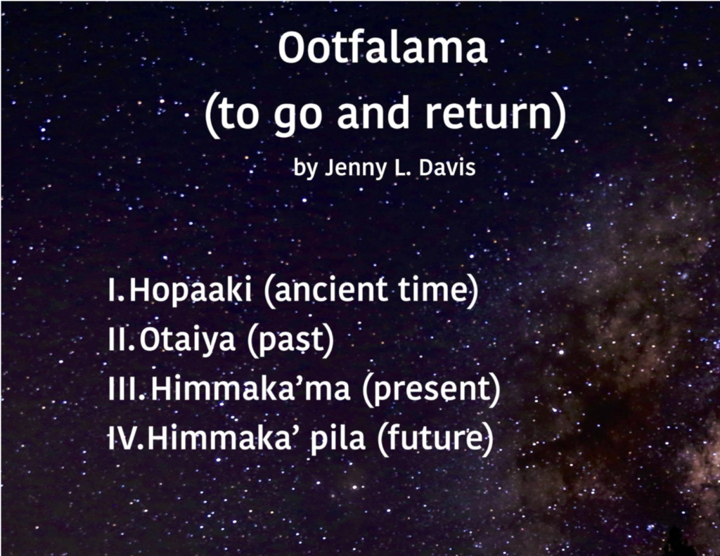 "White sans serif text reads: ""Ootfalama / (to go and return) / by Jenny L. Davis // I. Hopaaki (ancient time) / II. Otaiya (past) / III. Himmaka'ma (present) / IV. Himmaka'pila (future)"". The background is an image of stars in a night sky."